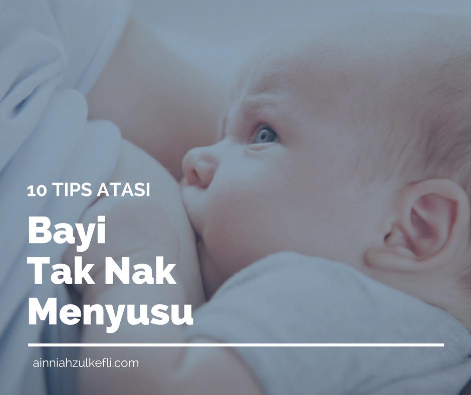 Bayi Tak Nak Menyusu Badan Apa Puncanya