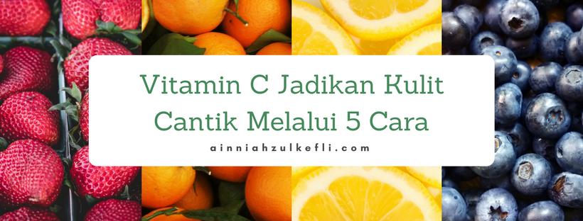 5 Rahsia Kulit Cantik Berseri Oleh Vitamin C