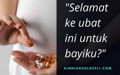 Selamatkah Ubat Ibu Mengandung Yang Dimakan?